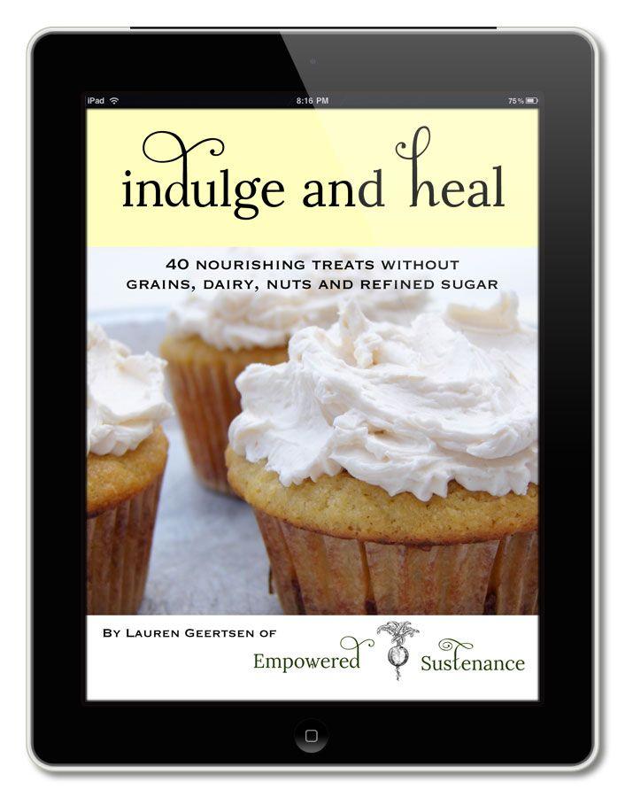Sounds like an amazing cookbook @Catherine (nut free) Indulge and Heal: Nourishing Grain-Free Treats!