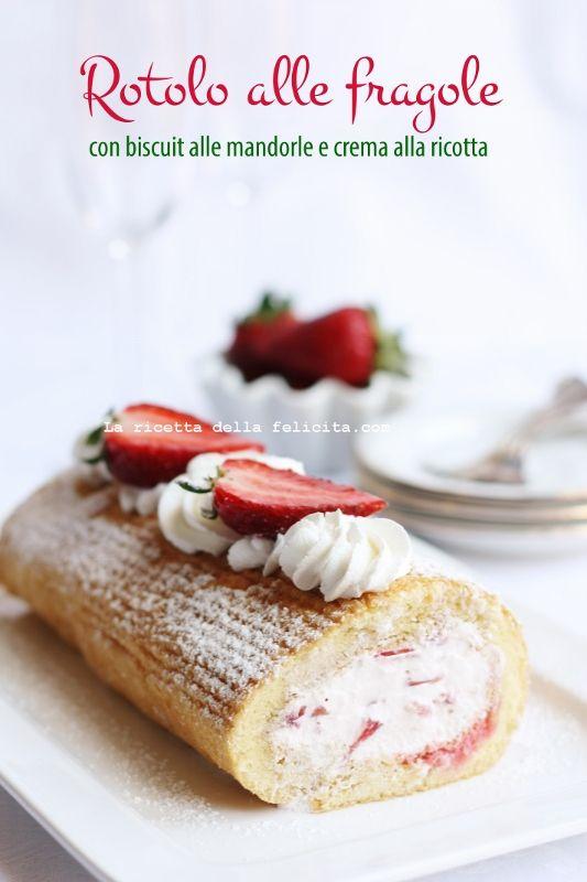 La ricetta della felicità: Rotolo alle fragole con biscuit alle mandorle e crema alla ricotta