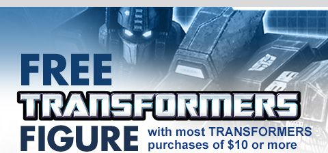 FREE TRANSFORMERS FIGURE with most TRANSFORMERS purchases of $10 or more
