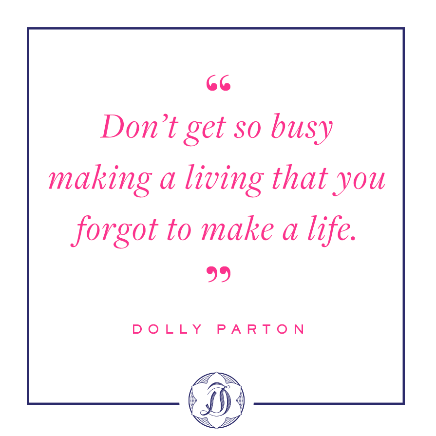 Don\'t get so busy making a living that you forgot to make a life ...
