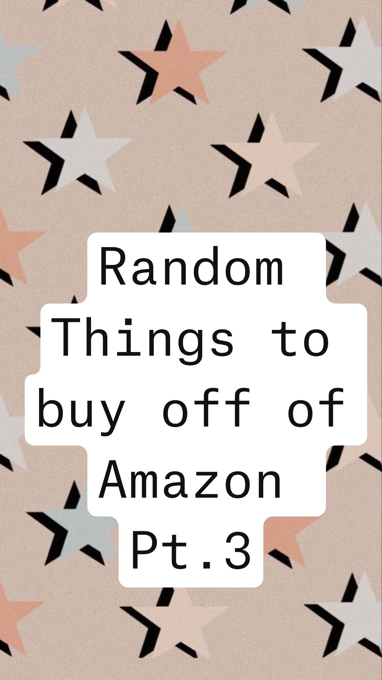 Random Things to buy off of Amazon  Pt.3
