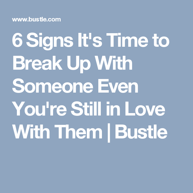 when is it time to break up with someone you love