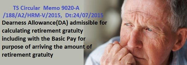 Cir Memo 9026 Retirement Gratuity Admissible DA,   Clarification   Circular Memo.9026, regarding the pensioner's retirement gratuity,  Memo 9026 Dearness Allowance(DA) admissible for calculating retirement gratuity including with the Basic Pay for purpose of arriving the  amount of retirement gratuity.  Memo 9020-A/188/A2/HRM-V/2015 Dt:24/07/2015