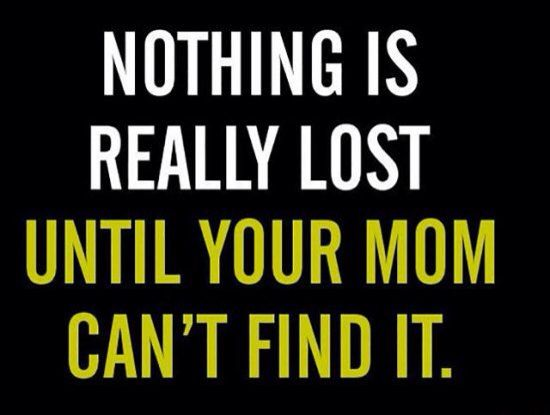 If your mom can't find it it's lost