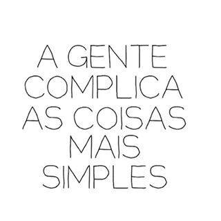A Gente Complica As Coisas Mais Simples Palavras