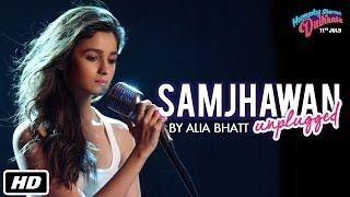 Samjhawan Unplugged   Humpty Sharma Ki Dulhania   Singer