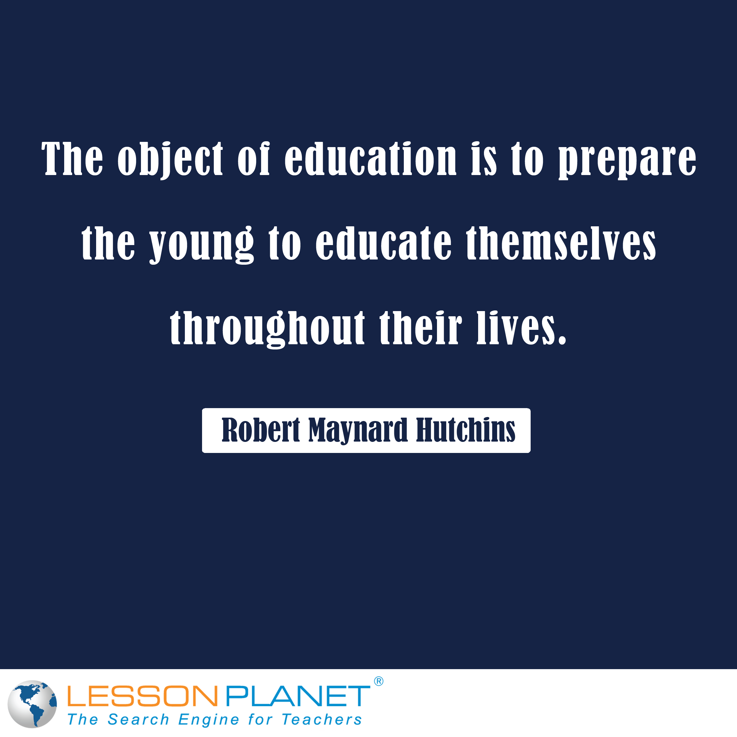Life Education Quotes The Object Of Education Is To Prepare The Young To Educate