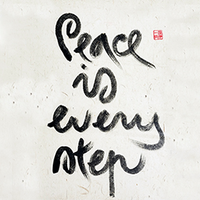 21 Thich Nhat Hanh Quotes That Will Inspire Peace Love And Joy Always Well Within Walking Meditation Thich Nhat Hanh Quotes Thich Nhat Hanh Calligraphy
