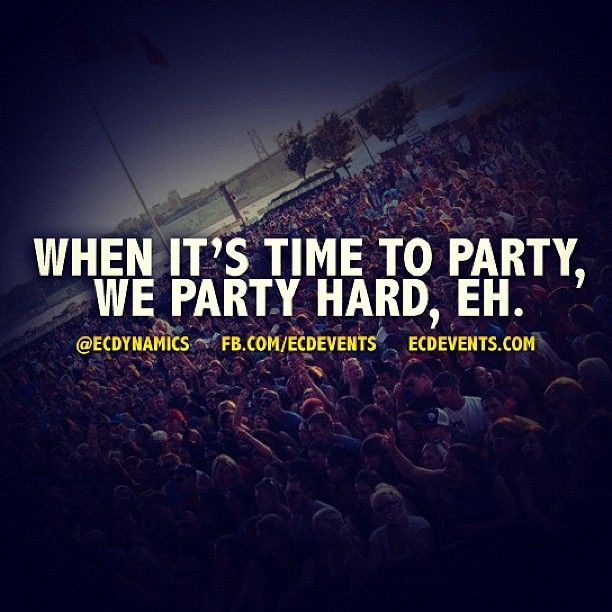 When It S Time To Party We Party Hard Eh Ecdynamics Quote Inspiration Party Photogra Daily Inspiration Quotes Its Friday Quotes Friday Quotes Funny