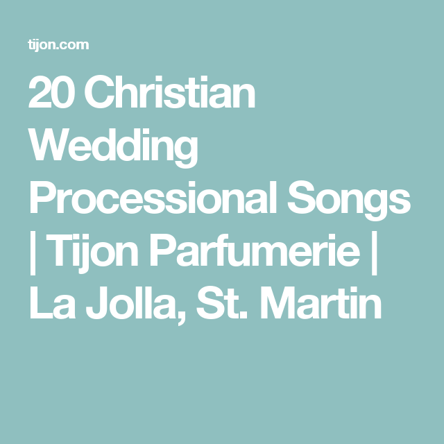 20 Christian Wedding Processional Songs | Tijon Parfumerie | La ...