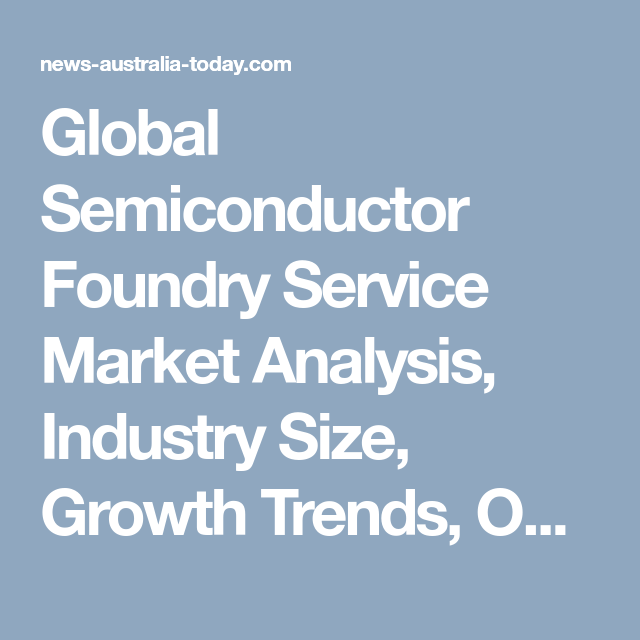 Global Semiconductor Foundry Service Market Analysis