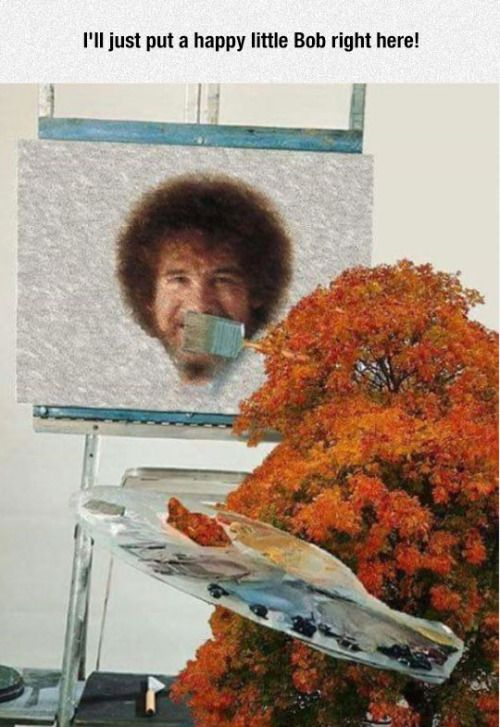 And On This Canvas You Can Paint Anything That Makes You Happy Happynewyear Happy Little Trees Bob Ross Fall Memes