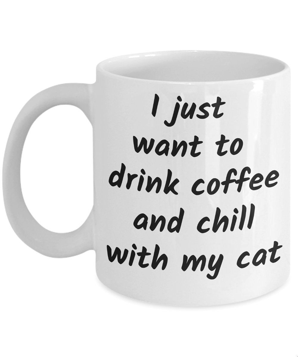 I Just Want to Drink Coffee and Chill With my Cat Coffee Mug Cat Lover Gift Cat Mom Cat Dad Cat Mug Cat Gift Custom Mug #custommugs