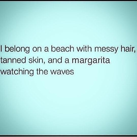 I belong on a beach with messy hair, tanned skin, and a ...