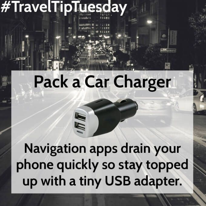 Pack a Car Charger: Navigation apps drain your phone quickly so stay topped up with a tiny USB adapter.