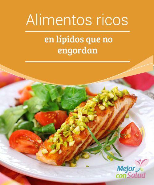 Alimentos ricos en lípidos que no engordan  Todo se debe consumir en su justa medida y los lípidos o grasas también son necesarios para asegurar el buen funcionamiento de nuestro cuerpo.