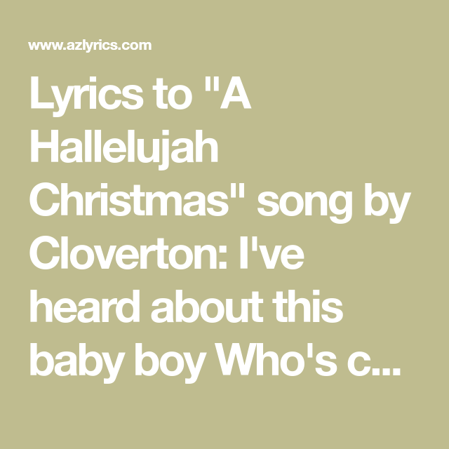 """Lyrics to """"A Hallelujah Christmas"""" song by Cloverton: I've heard about this baby boy Who's come ..."""