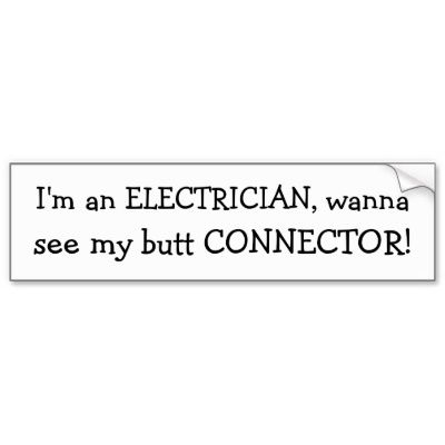 Im an electrician wanna see my butt connector bumper sticker