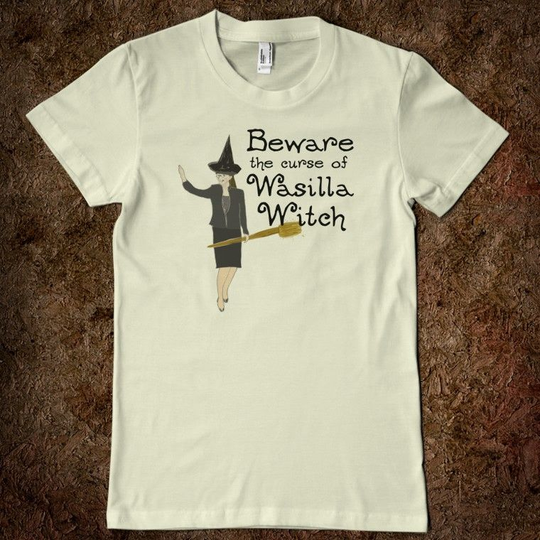 Beware the Wasilla Witch AntiPalin Tshirt - Irregular Apparel - Skreened T-shirts, Organic Shirts, Hoodies, Kids Tees, Baby One-Pieces and Tote Bags Custom T-Shirts, Organic Shirts, Hoodies, Novelty Gifts, Kids Apparel, Baby One-Pieces | Skreened - Ethical Custom Apparel