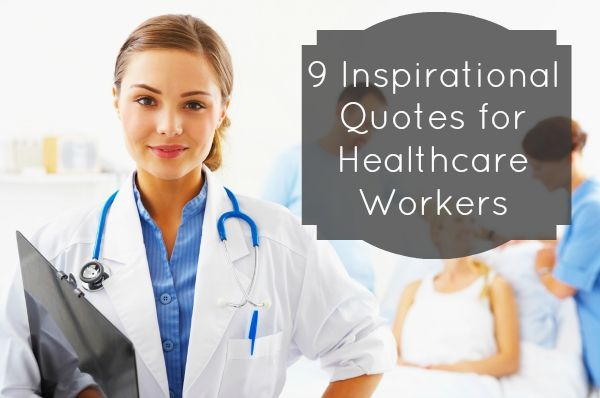 9 Inspirational Quotes For Healthcare Workers When The Going