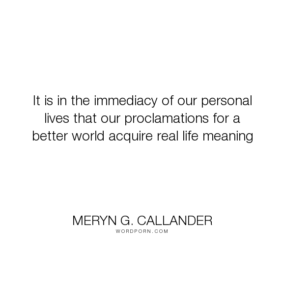 "Meryn G. Callander - ""It is in the immediacy of our personal lives that our proclamations for a better..."". relationships, infidelity, cheating, affair, partner, unfaithful"