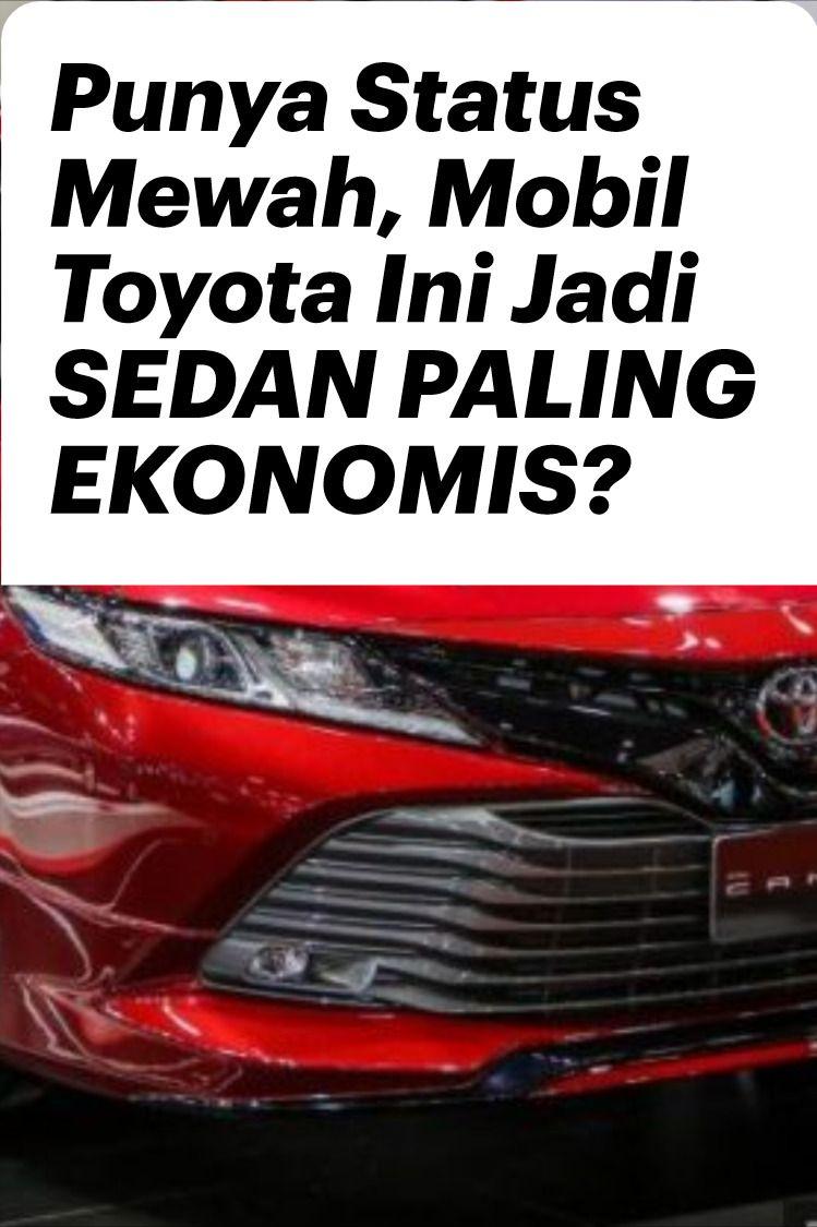 Punya Status Mewah Toyota Camry 2020 Jadi Sedan Paling Ekonomis Toyota Camry Sedan Toyota