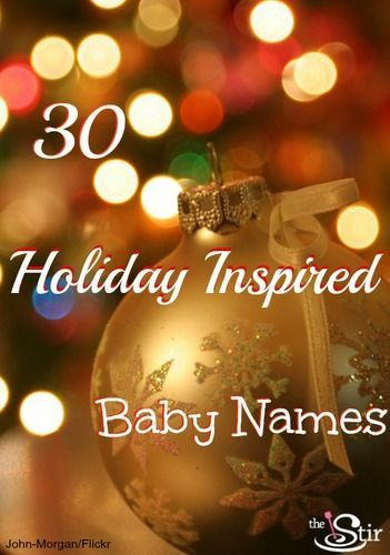 Aw, who doesn't love #7? 30 Seasonal Names for Your Holiday Baby http://thestir.cafemom.com/pregnancy/128946/30_seasonal_names_for_your?utm_medium=sm&utm_source=pinterest&utm_content=thestir