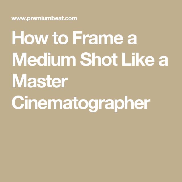 How to Frame a Medium Shot Like a Master Cinematographer   Tutorials ...