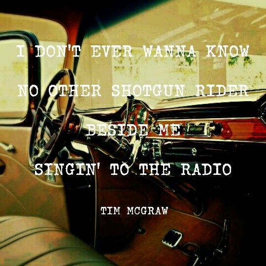 I Rider Song: Shotgun Rider Is The Song Name...by Tim McGraw. Such A