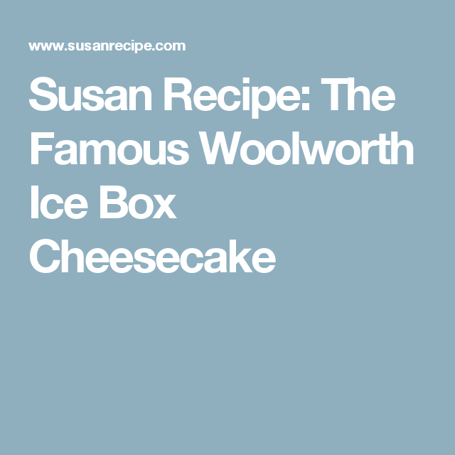 Susan Recipe: The Famous Woolworth Ice Box Cheesecake