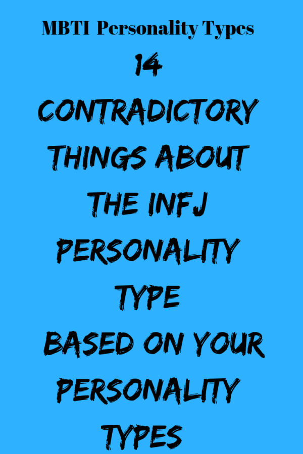 14 Contradictory Things About The INFJ Personality Type (Based On Your Personality  Types) –