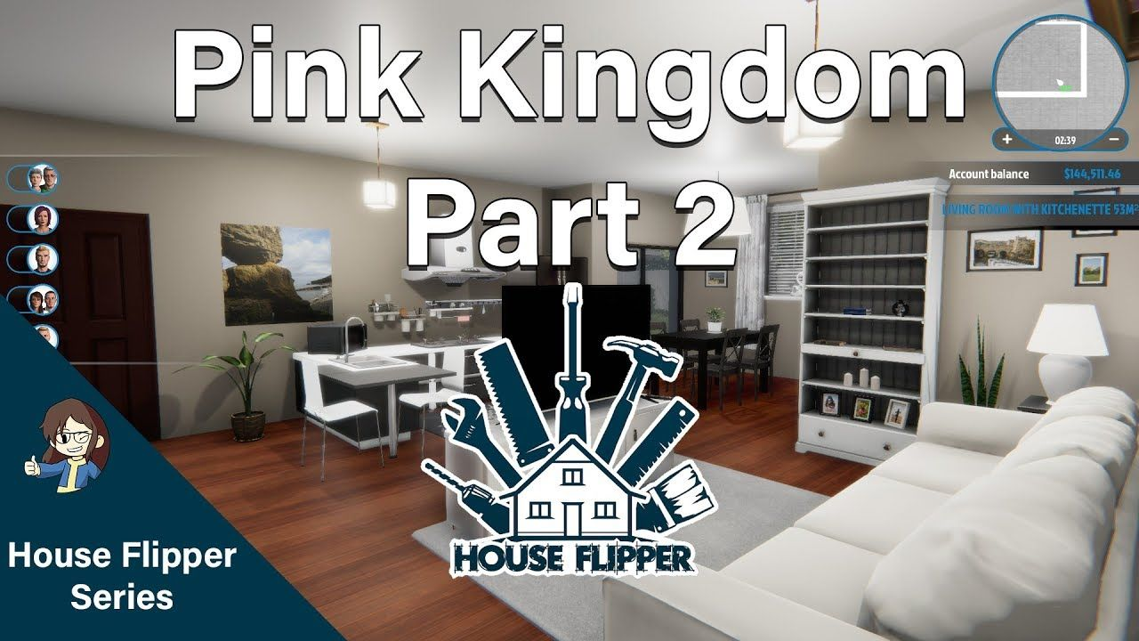 House Flipper Renovating The Pink Kingdom Part 2 Youtube House Flippers House Design Kitchen House Living room house flipper