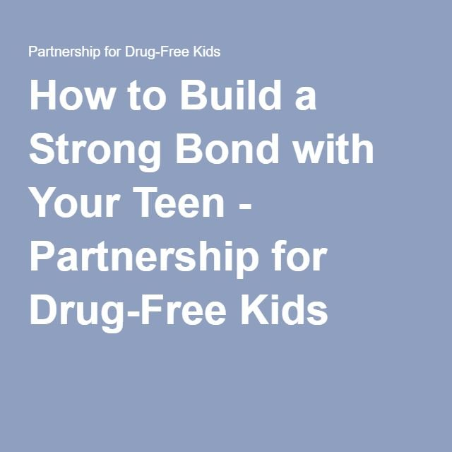 How to Build a Strong Bond with Your Teen - Partnership for Drug-Free Kids