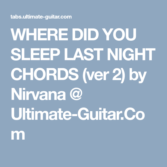 Where Did You Sleep Last Night Chords Ver 2 By Nirvana Ultimate