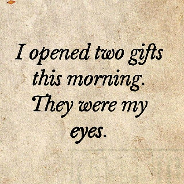 yogachocolatelove:  My new #mantra   ___________________  Esta mañana abrí dos regalos. Eran mis ojos   Mi nuevo mantra.  #quote #life #gratitude #blessed #cita #frase #sabiduria #wisdom #gratitud #takenothingforgranted #bealwaysthankful