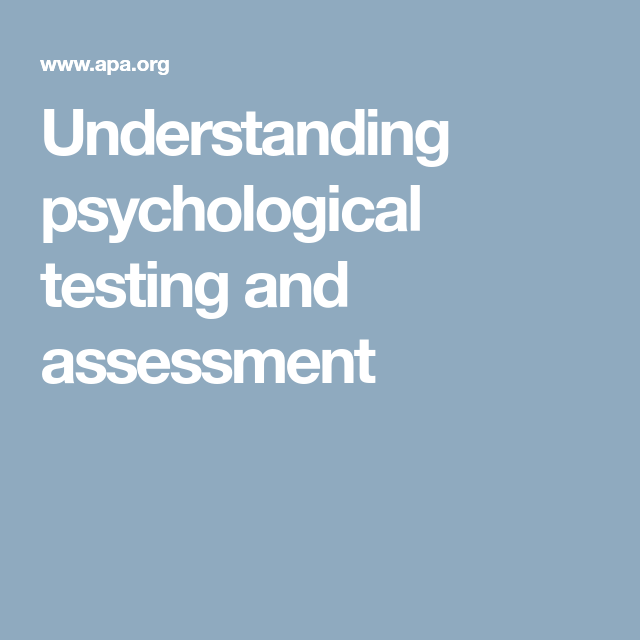 Understanding psychological testing and assessment  The more tests