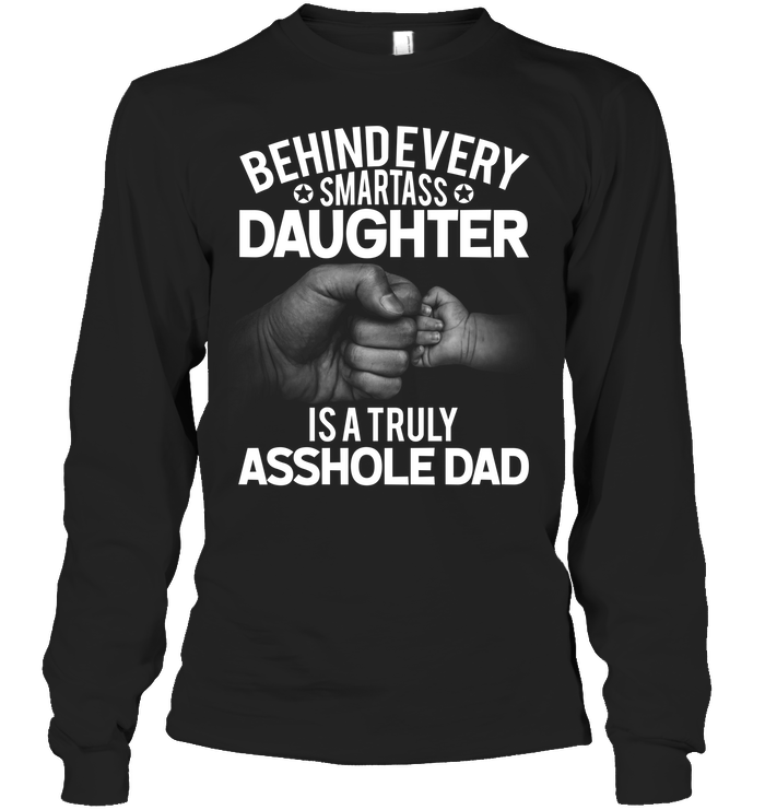 Behind Every Smartass Daughter Is A Truly Asshole Dad Funny Quotes Gifts For Papa on Father's Day