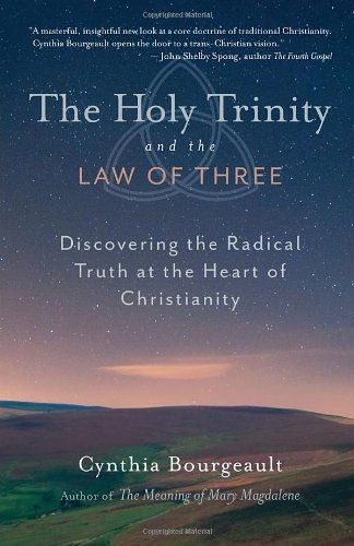 The Holy Trinity and the Law of Three: Discovering the Radical Truth at the Heart of Christianity/Cynthia Bourgeault  http://www.amazon.co.uk/gp/product/1611800528/ref=as_li_qf_sp_asin_il_tl?ie=UTF8&camp=1634&creative=6738&creativeASIN=1611800528&linkCode=as2&tag=spiritualityc-21