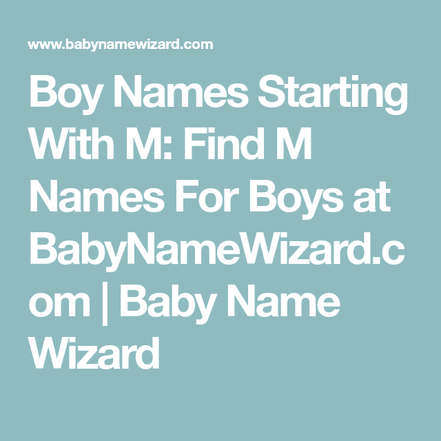 Boy Names Starting With M Find M Names For Boys At Babynamewizard Com Baby Name Wizard B Girl Names L Girl Names S Names For Boys