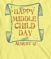 HAPPY MIDDLE CHILD DAY (August 12) #middlechildhumor HAPPY MIDDLE CHILD DAY (August 12) #middlechildhumor