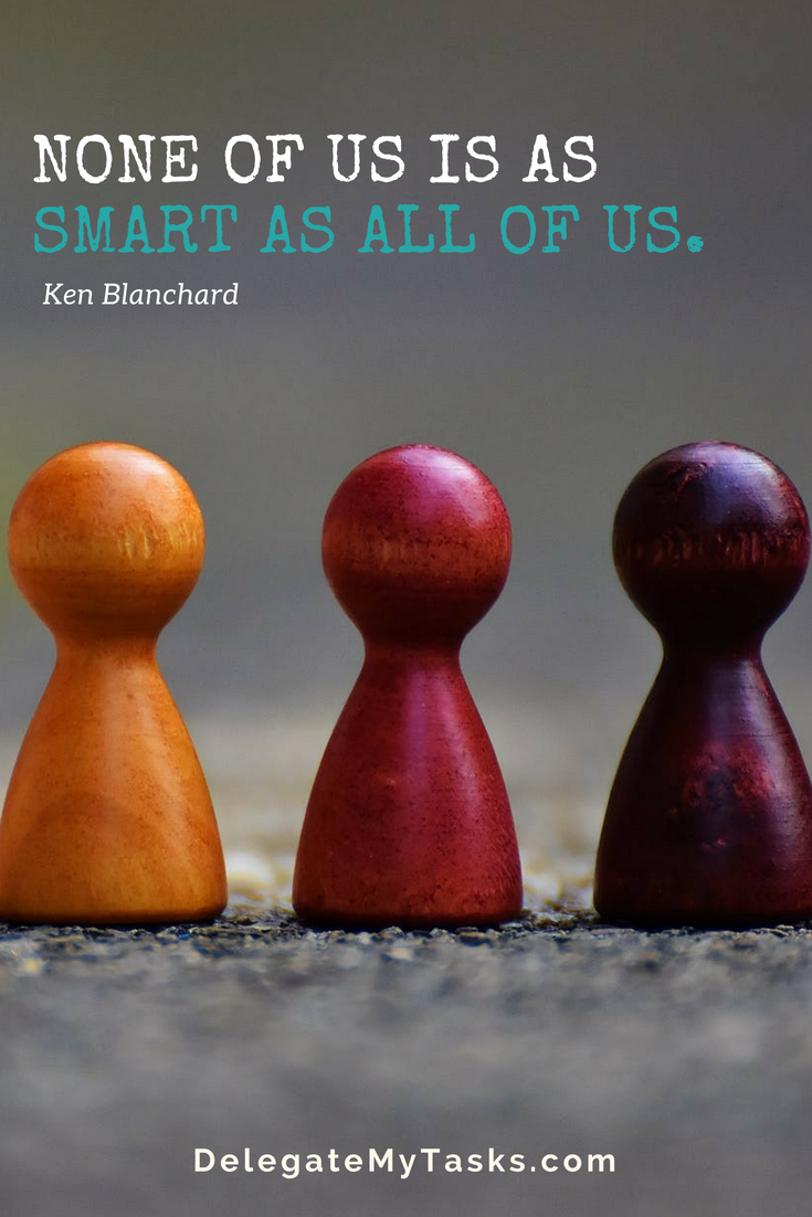 None Of Us Is As Smart As All Of Us Work With A Reliable Hard Working Team Focus On What Matters To Your Business Most And Delegate Other Tasks To Team Memb