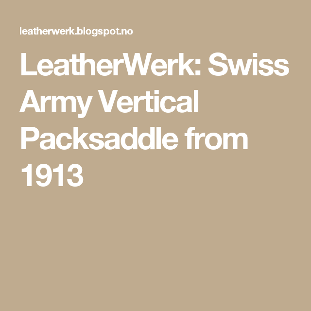 LeatherWerk: Swiss Army Vertical Packsaddle from 1913
