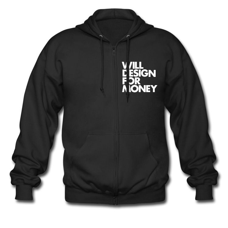"""WILL DESIGN FOR MONEY"""" (Front Design) #Zip #Hoodie by http ..."""