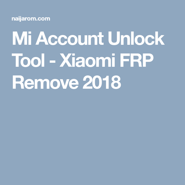 Mi Account Unlock Tool - Xiaomi FRP Remove 2018 | Xiaomi in
