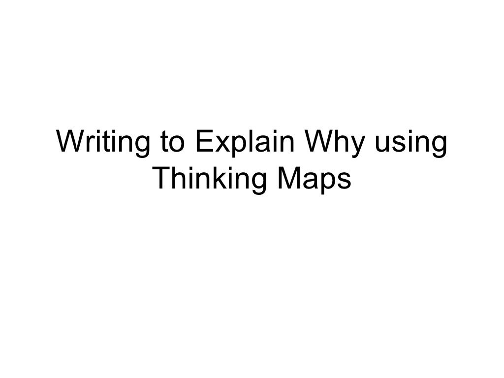 writing-to-explain-why-using-thinking-maps by fromDebbie via Slideshare