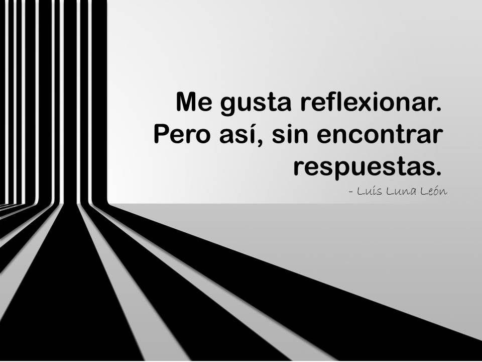 Reflexión. Luis Luna León