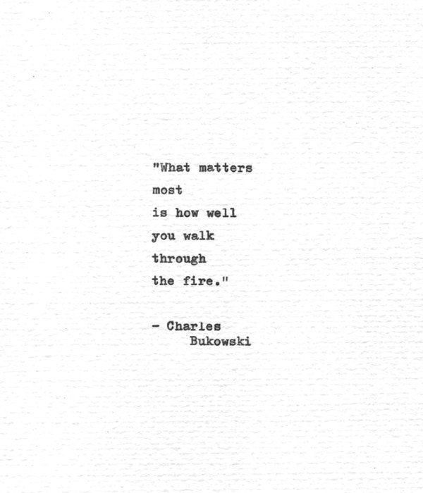 Charles Bukowski Hand Typed Poetry Quote Walk Through The Fire Vintage Typewriter Letterpress Print Typewritten Words Words Quotes Words Senior Quotes