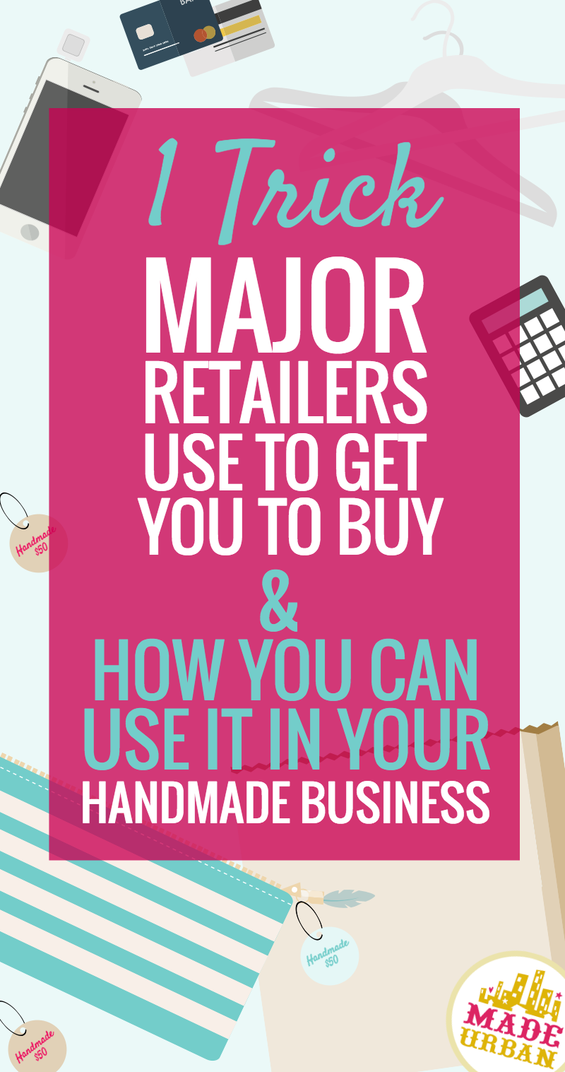 Sell More Handmade With This 1 Trick Retailers Use Business Need