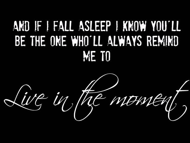 Living in the Moment by Jason Mraz   (The Edge of Never by J.A. Redmerski)  http://haraiah.blogspot.com/2012/12/music-and-lyrics-5.html
