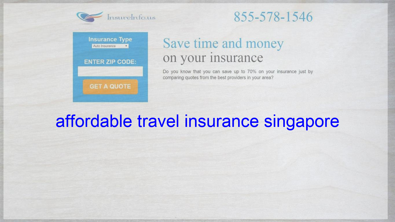 Affordable Travel Insurance Singapore Life Insurance Quotes